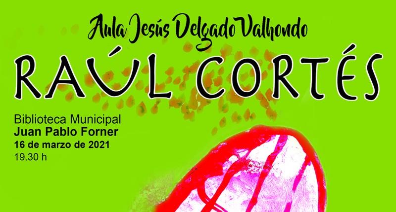 """Raúl Cortés, en el Aula Literaria """"Jesús Delgado Valhondo"""""""